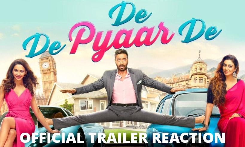 dedepyaarde-trailer-reaction-thelastreview