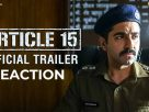 article15-official-trailer-reaction-thelastreview