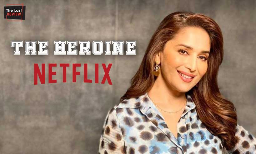 madhuri-dixit-netflix-debut-the-heroine-thelastreview